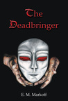 The Deadbringer by E.M. Markoff