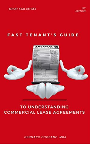 Fast Tenant's Guide to Understanding Commercial Lease Agreements: Learn the most important aspects of a commercial lease (Simplified Real Estate Guide Book 1)