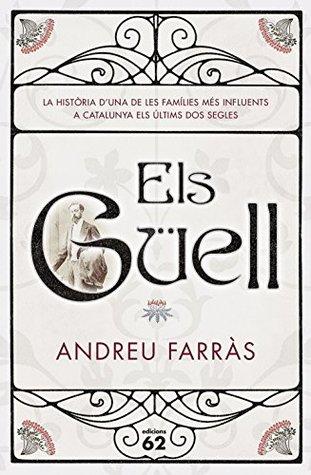 Els Güell: La historia duna de les famílies més influents a Catalunya els últims dos segles