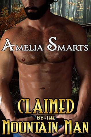 Claimed by the Mountain Man - Amelia Smarts