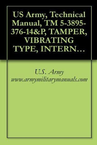 US Army, Technical Manual, TM 5-3895-376-14&P, TAMPER, VIBRATING TYPE, INTERNAL COMBUSTION ENGINE DRIVEN MODEL RE48-2, (NSN 3895-01-383-6488), (EIC:E48), military manuals