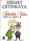 Fethullah Gülen, ABD ve AKP by Hikmet Çetinkaya