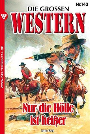 Die großen western 143: nur die hölle ist heißer by John Gray