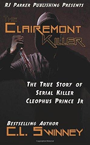 The Clairemont Killer: The True Story of Serial Killer Cleophus Prince, Jr. (Homicide True Crime Cases #4)