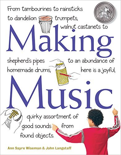 Making Music: From Tambourines to Rainsticks to Dandelion Trumpets, Walnut Castanets to Shepherd's Pipes to an Abundance of Homemade Drums, Here Is a Joyful, ... of Good Sounds from Found Objects
