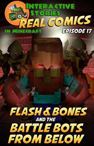 Minecraft Comics: Flash and Bones and the Battle Bots from Below: The Ultimate Minecraft Comics Adventure Series (Real Comics in Minecraft - Flash and Bones Book 17)