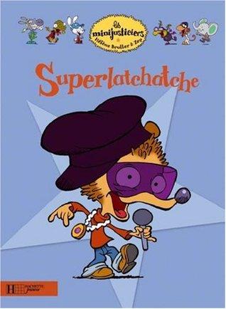 Superlatchatche (Les Minijusticiers #1)