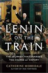 Lenin on the Train: The Journey that Changed the Course of History