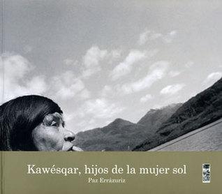 Kawésqar, hijos de la mujer sol