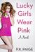 Lucky Girls Wear Pink