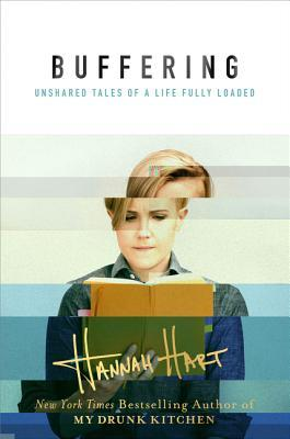 Buffering: Unshared Tales of a Life Fully Loaded by Hannah Hart thumbnail