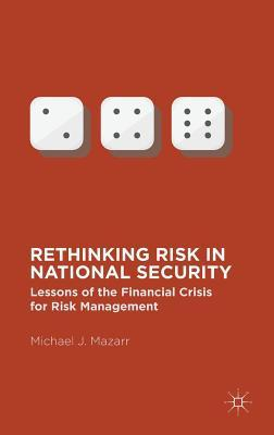 Rethinking Risk in National Security: Lessons of the Financial Crisis for Risk Management