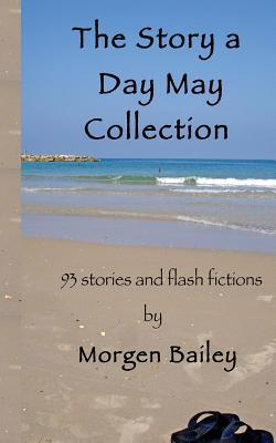 The Story a Day May Collection: 93 Short Stories and Flash Fictions