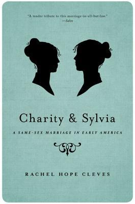 Ebook Charity and Sylvia: A Same-Sex Marriage in Early America by Rachel Hope Cleves PDF!