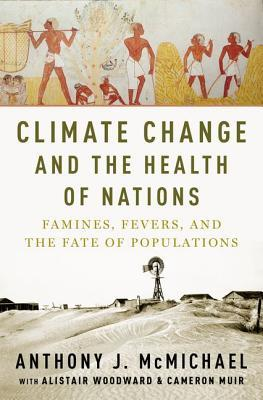 Climate Change and the Health of Nations by Anthony J. McMichael