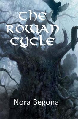 Ebook The Rowan Cycle by Nora Begona TXT!