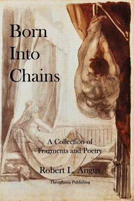 Born Into Chains: A Collection of Fragments and Poetry