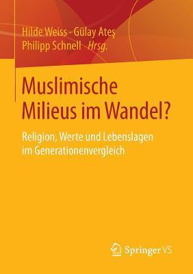 Muslimische Milieus Im Wandel?: Religion, Werte Und Lebenslagen Im Generationenvergleich