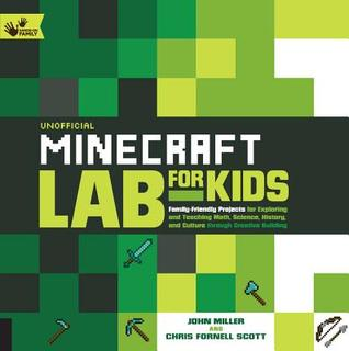 Unofficial Minecraft Lab for Kids: Family-Friendly Projects for Exploring and Teaching Math, Science, History, and Culture Through Creative Building por John Miller, Chris Fornell Scott