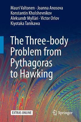 The Three-Body Problem from Pythagoras to Hawking por Mauri Valtonen, Aleksandr Myllari, Victor Orlov, Konstantin Kholshevnikov, Joanna Anosova, Kiyotaka Tanikawa