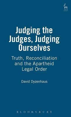 Judging the Judges, Judging Ourselves: Truth, Reconciliation and the Apartheid Legal Order