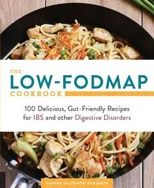 The Low-FODMAP Cookbook: 100 Delicious, Gut-Friendly Recipes for Digestive Disorders including IBS, Crohn's, and Colitis