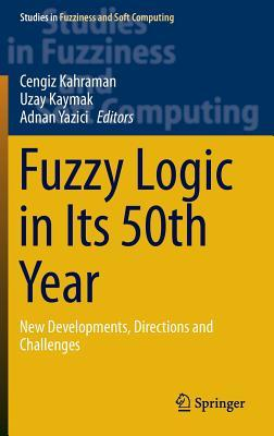 Fuzzy Logic in Its 50th Year: New Developments, Directions and Challenges
