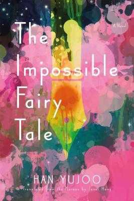 The Impossible Fairy Tale By Han Yujoo