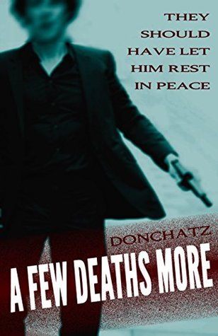 A Few Deaths More: A Novel of Terrible Consequence