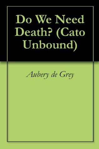 Do We Need Death? (Cato Unbound Book 122007)