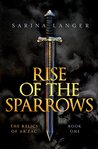 Rise of the Sparrows (The Relics of Ar'Zac #1)