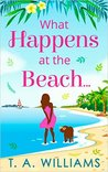 What Happens at the Beach... by T.A.   Williams