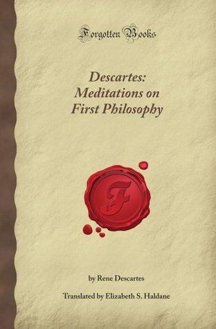 Descartes: Meditations on First Philosophy (Forgotten Books)