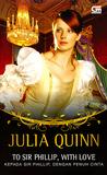 To Sir Phillip, With Love - Kepada Sir Phillip, dengan Penuh ... by Julia Quinn