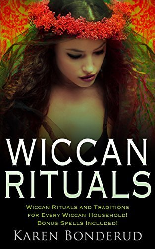 Wiccan Rituals: Wiccan Rituals and Traditions for Every Wiccan Household Bonus Spells Included! (Wiccan books, Wicca, Wicca for beginners, Wiccan spells, Wiccan Magick, Wicca Rituals, Spells)