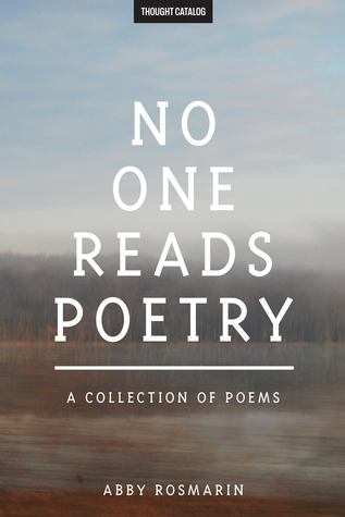 No One Reads Poetry: A Collection of Poems