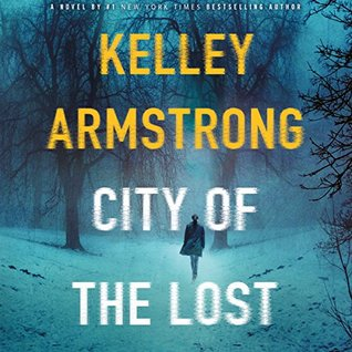 Audiobook Review: City of the Lost by Kelley Armstrong (@mlsimmons, @KelleyArmstrong, @tplummer76, @MacmillanAudio)