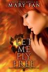 Let Me Fly Free by Mary Fan