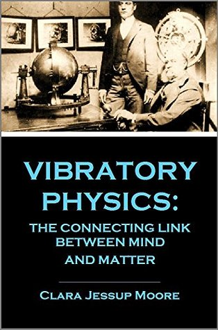 Vibratory Physics: The Connecting Link Between Mind and Matter (1893)
