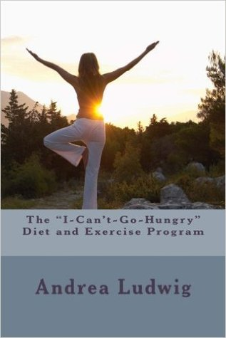 The I Can't Go Hungry Diet and Exercise Program