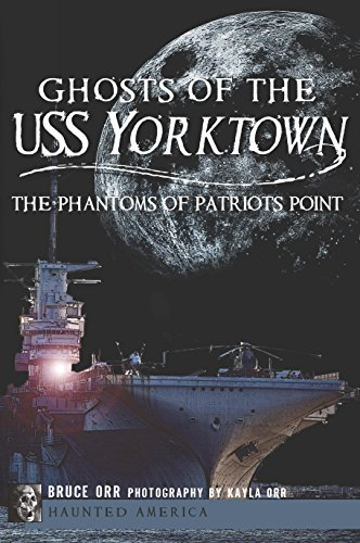 Ghosts of the USS Yorktown: The Phantoms of Patriots Point