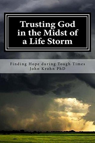 Trusting God in the Midst of a Life Storm: There comes a time in each of our lives when we will face a Life Storm. Discover how not to lose faith in the midst of the storm