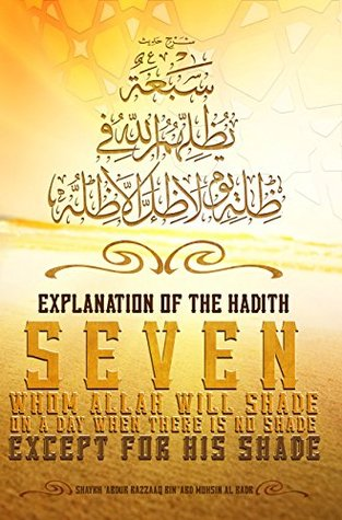 Explanation of the Hadith: Seven whom Allah will shade on a day when there is no shade except for His shade