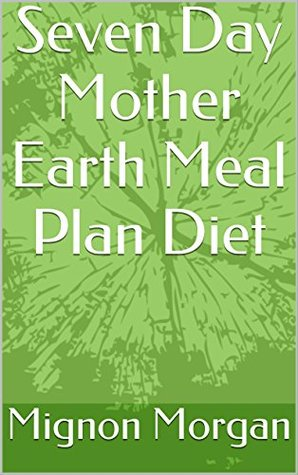 Seven Day Mother Earth Meal Plan Diet