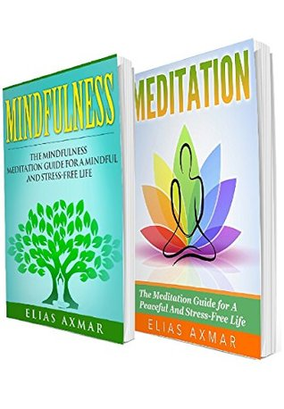 Mindfulness: Meditation: 2 in 1 Bundle: Book 1: The Mindfulness Meditation Guide for a Mindful and Stress-Free Life + Book 2: The Meditation Guide for a Mindful and Stress-Free Life