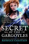 Secret of the Gargoyles (Gargoyle Guardian Chronicles #3)
