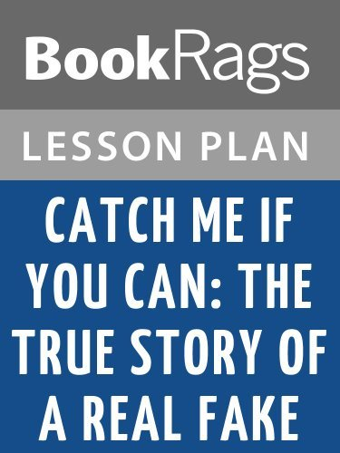 Catch Me if You Can: The True Story of a Real Fake Lesson Plans