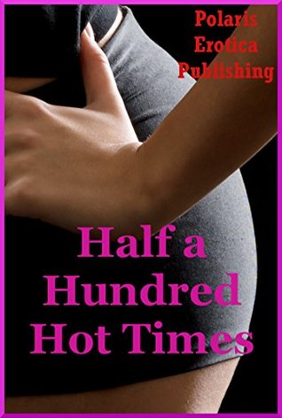 Half a Hunded Hot Times: Fifty Explicit Erotica Stories