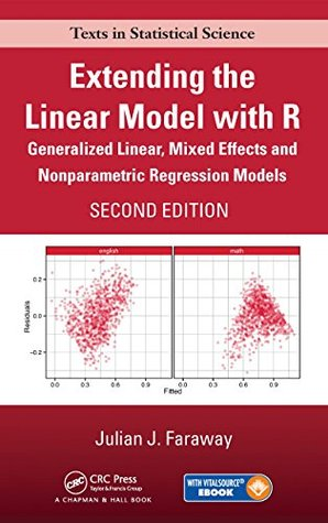 Extending the Linear Model with R: Generalized Linear, Mixed Effects and Nonparametric Regression Models, Second Edition