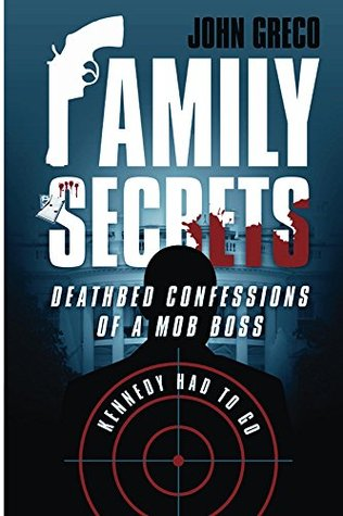Family Secrets Deathbed confessions of a Mob Boss: Kennedy had to go